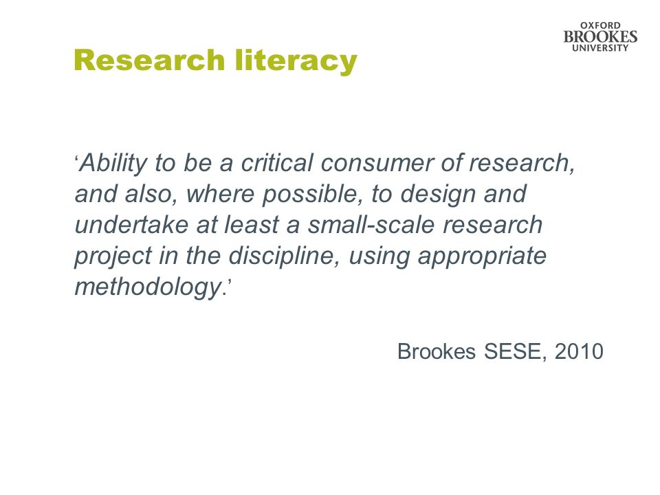Research literacy Ability to be a critical consumer of research, and also, where possible, to design and undertake at least a small-scale research pro
