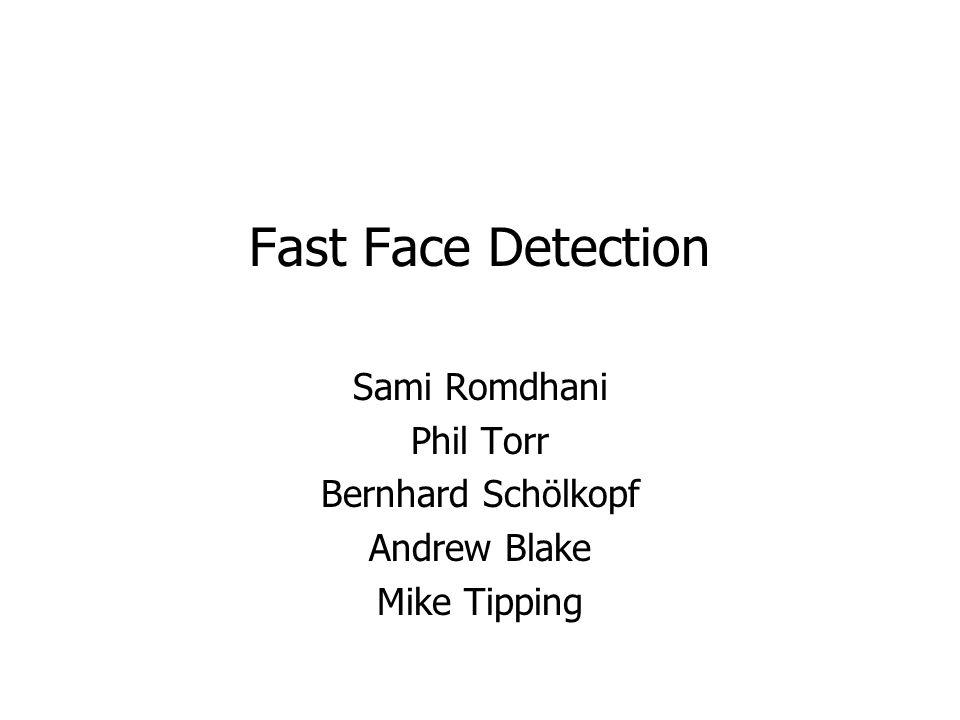 Fast Face Detection Sami Romdhani Phil Torr Bernhard Schölkopf Andrew Blake Mike Tipping