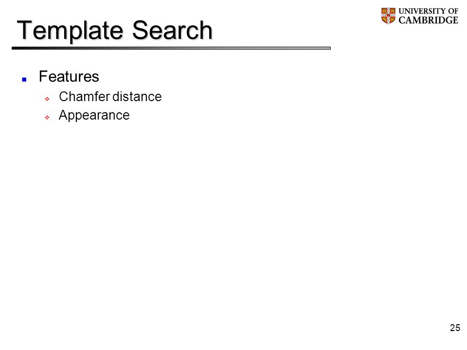 25 Template Search Features Chamfer distance Appearance