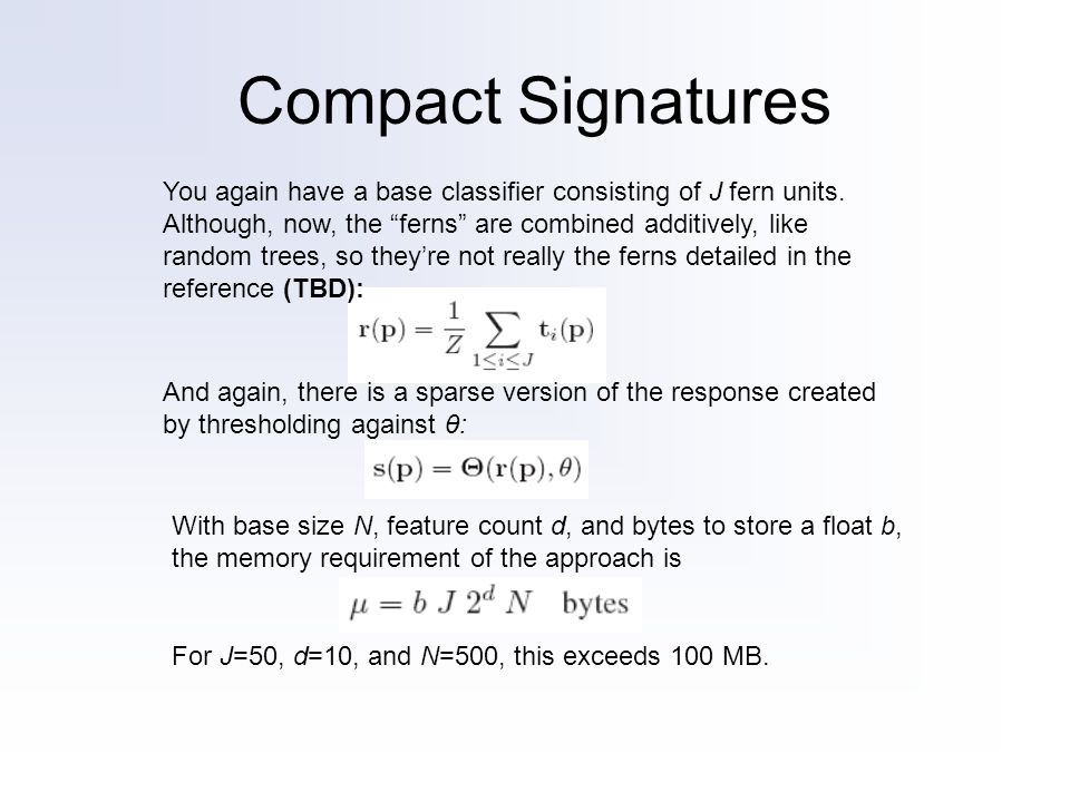 Compact Signatures You again have a base classifier consisting of J fern units.
