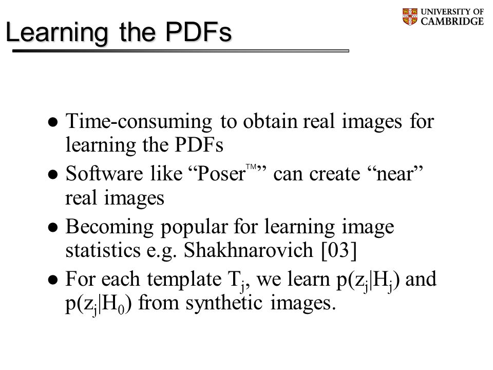 Learning the PDFs Time-consuming to obtain real images for learning the PDFs Software like Poser can create near real images Becoming popular for learning image statistics e.g.