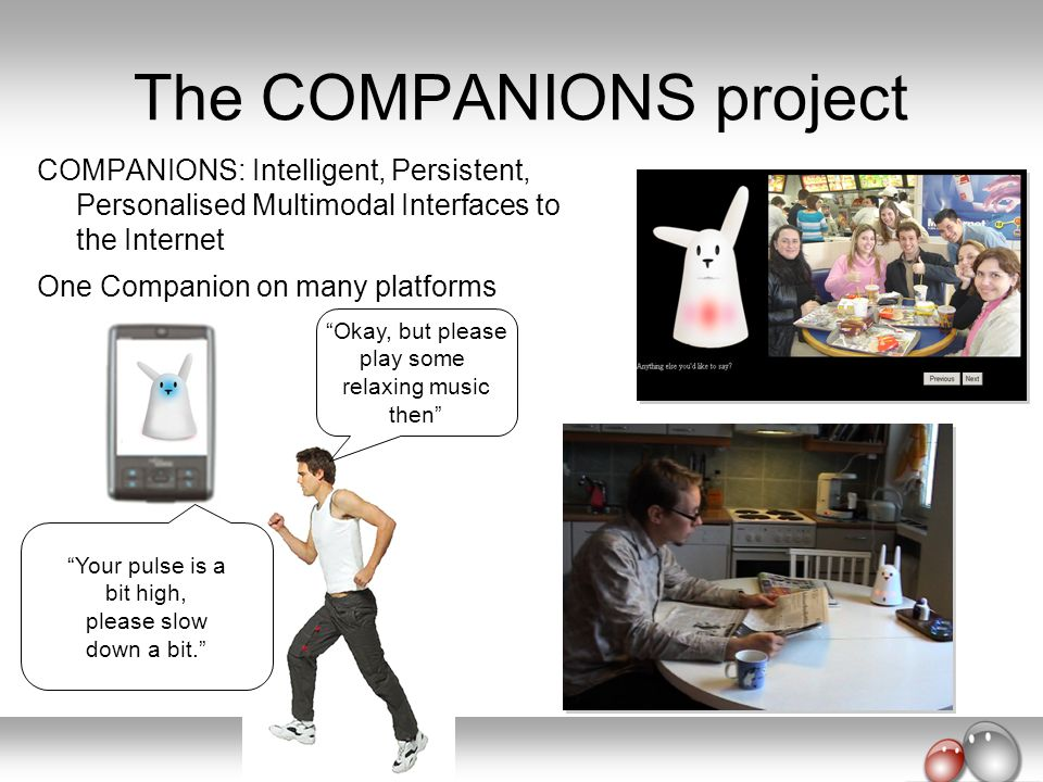 The COMPANIONS project COMPANIONS: Intelligent, Persistent, Personalised Multimodal Interfaces to the Internet One Companion on many platforms Okay, b