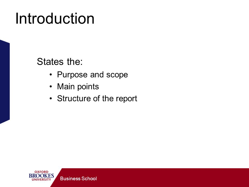 Business School Introduction States the: Purpose and scope Main points Structure of the report
