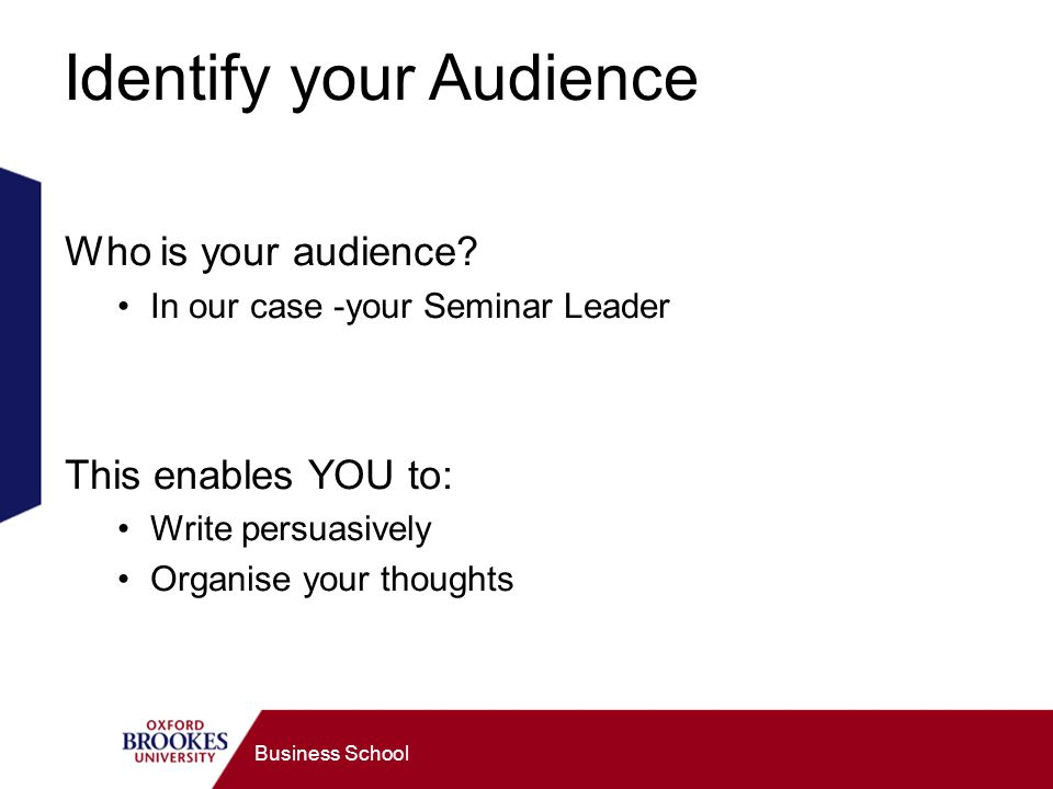 Business School Identify your Audience Who is your audience.