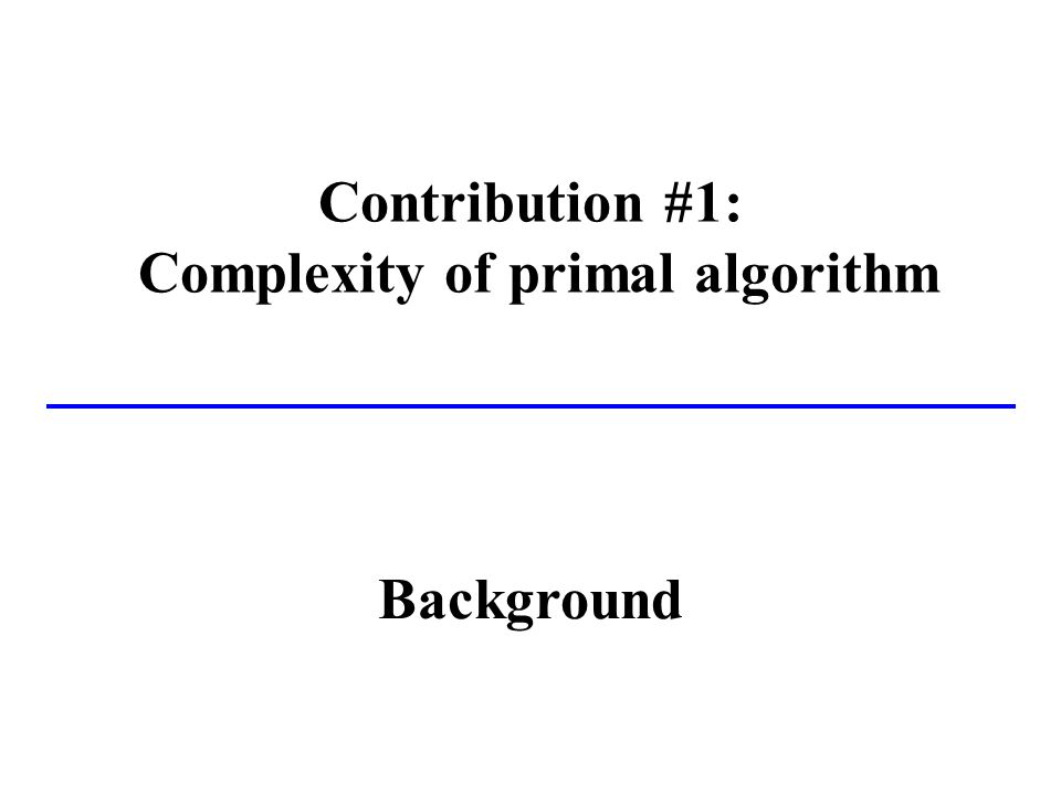 Contribution #1: Complexity of primal algorithm Background