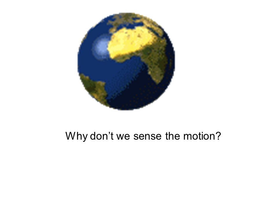 Why dont we sense the motion?