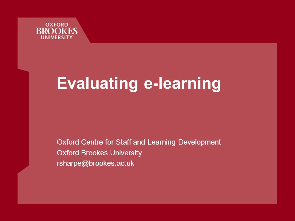 Evaluating e-learning Oxford Centre for Staff and Learning Development Oxford Brookes University rsharpe@brookes.ac.uk