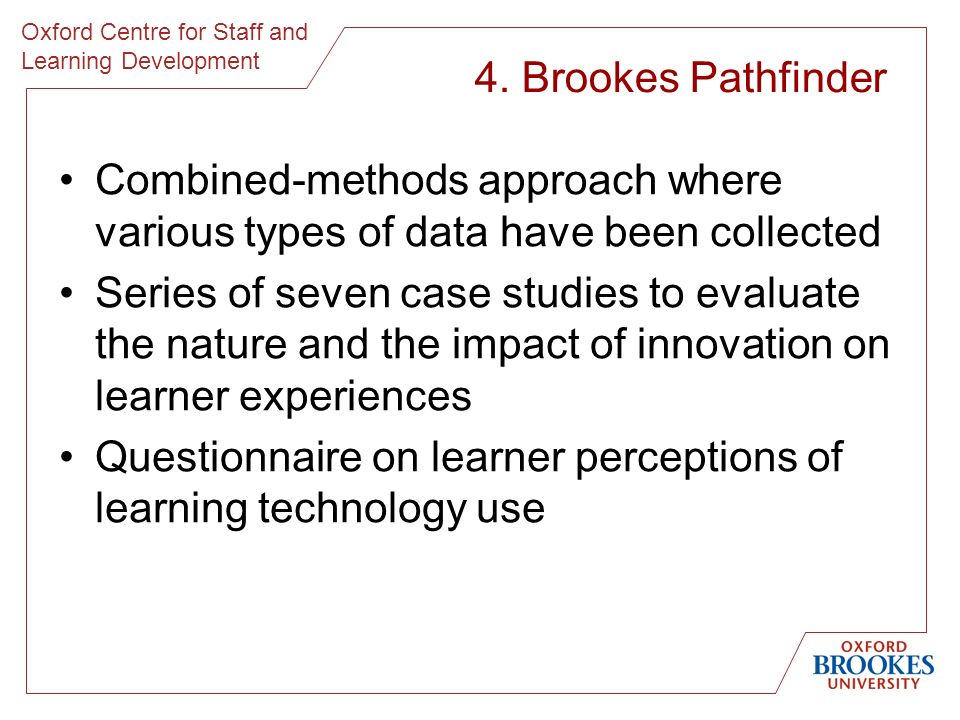 Oxford Centre for Staff and Learning Development 4. Brookes Pathfinder Combined-methods approach where various types of data have been collected Serie