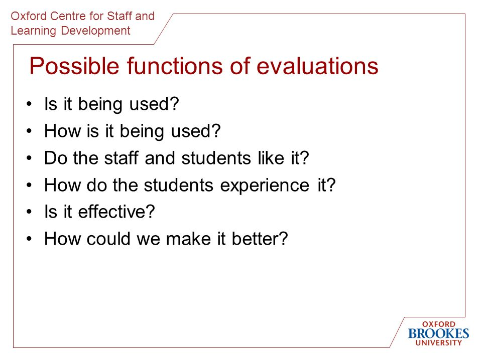 Oxford Centre for Staff and Learning Development Possible functions of evaluations Is it being used.