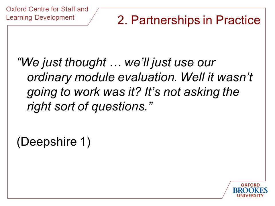 Oxford Centre for Staff and Learning Development We just thought … well just use our ordinary module evaluation.