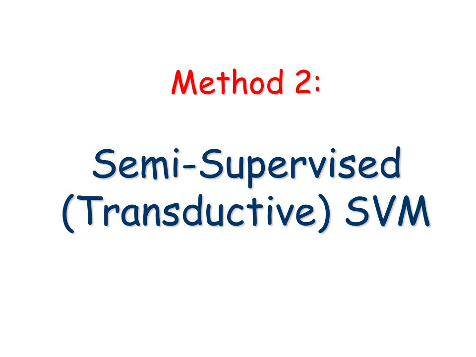 Method 2: Semi-Supervised (Transductive) SVM