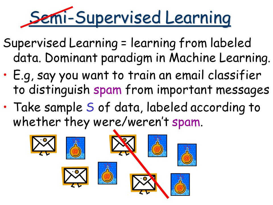 Semi-Supervised Learning Supervised Learning = learning from labeled data.