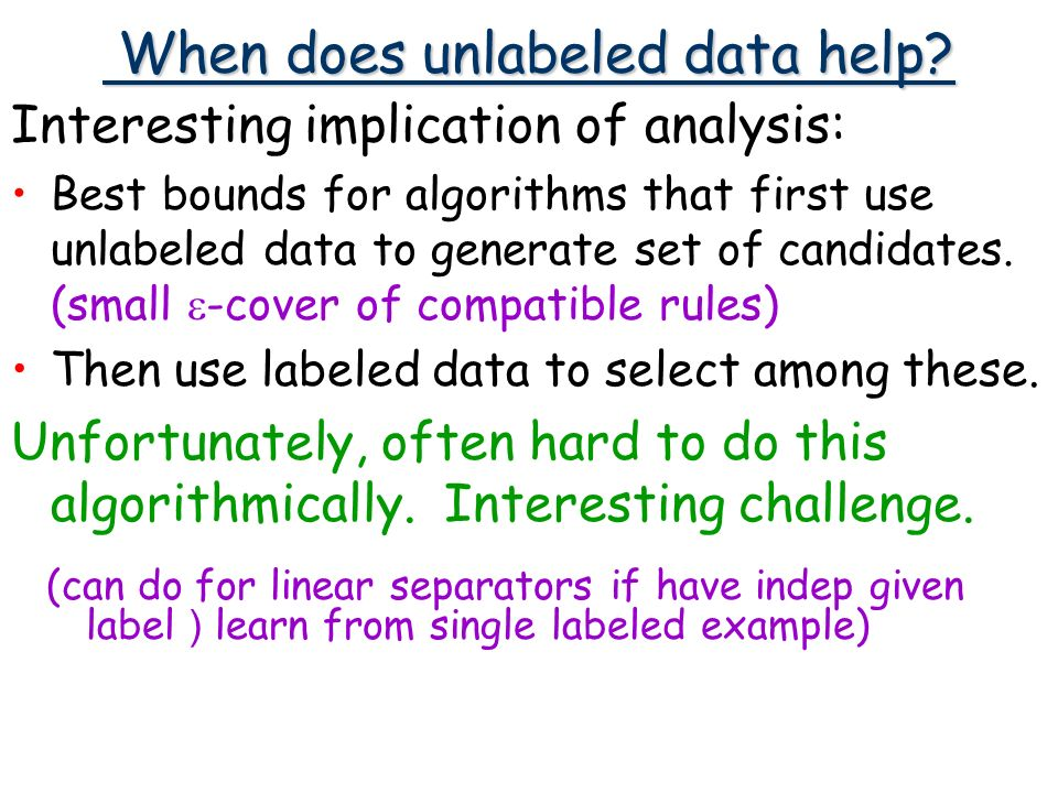 Interesting implication of analysis: Best bounds for algorithms that first use unlabeled data to generate set of candidates.