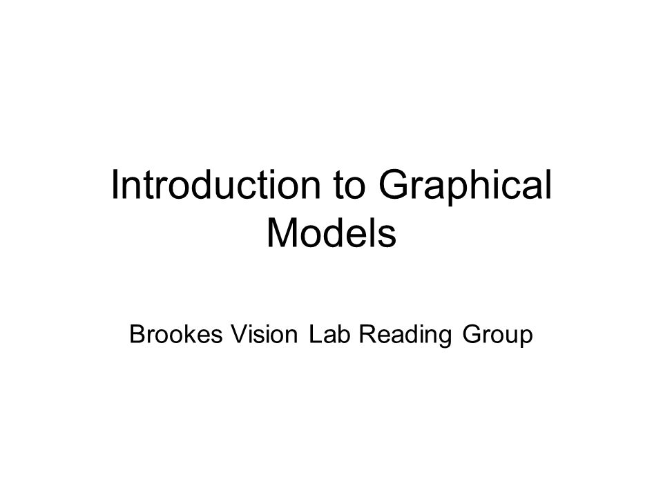 Introduction to Graphical Models Brookes Vision Lab Reading Group