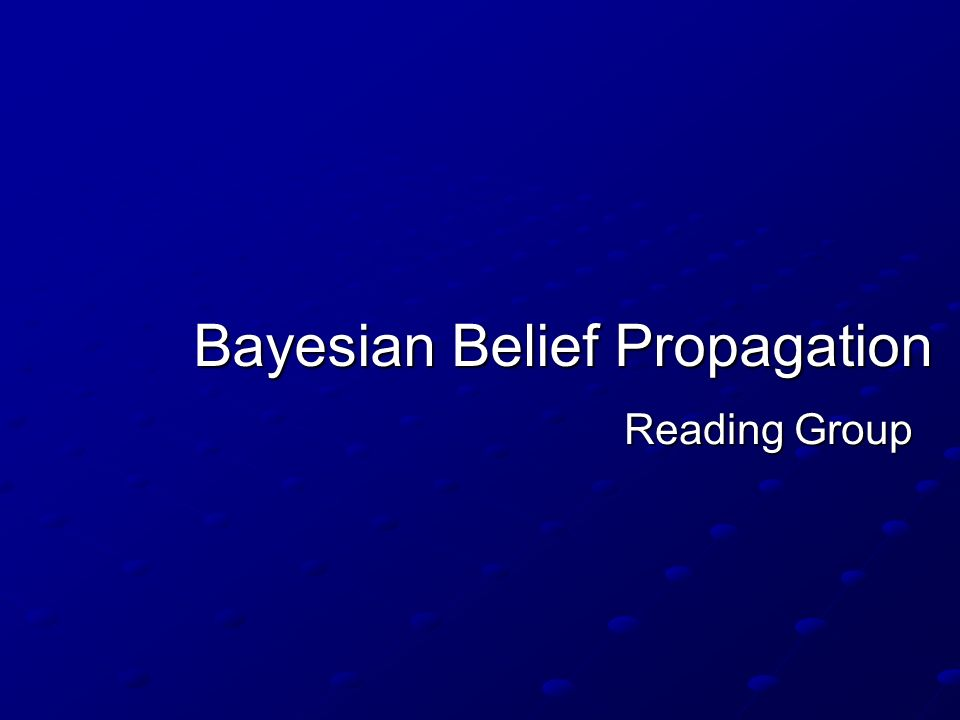 Bayesian Belief Propagation Reading Group