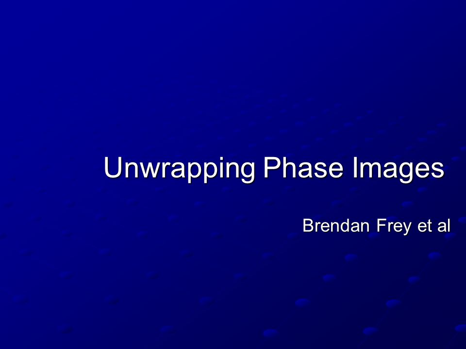 Unwrapping Phase Images Brendan Frey et al