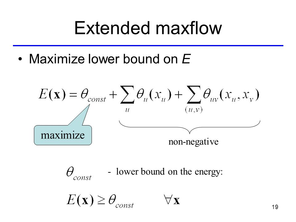 19 Extended maxflow non-negative - lower bound on the energy: maximize Maximize lower bound on E