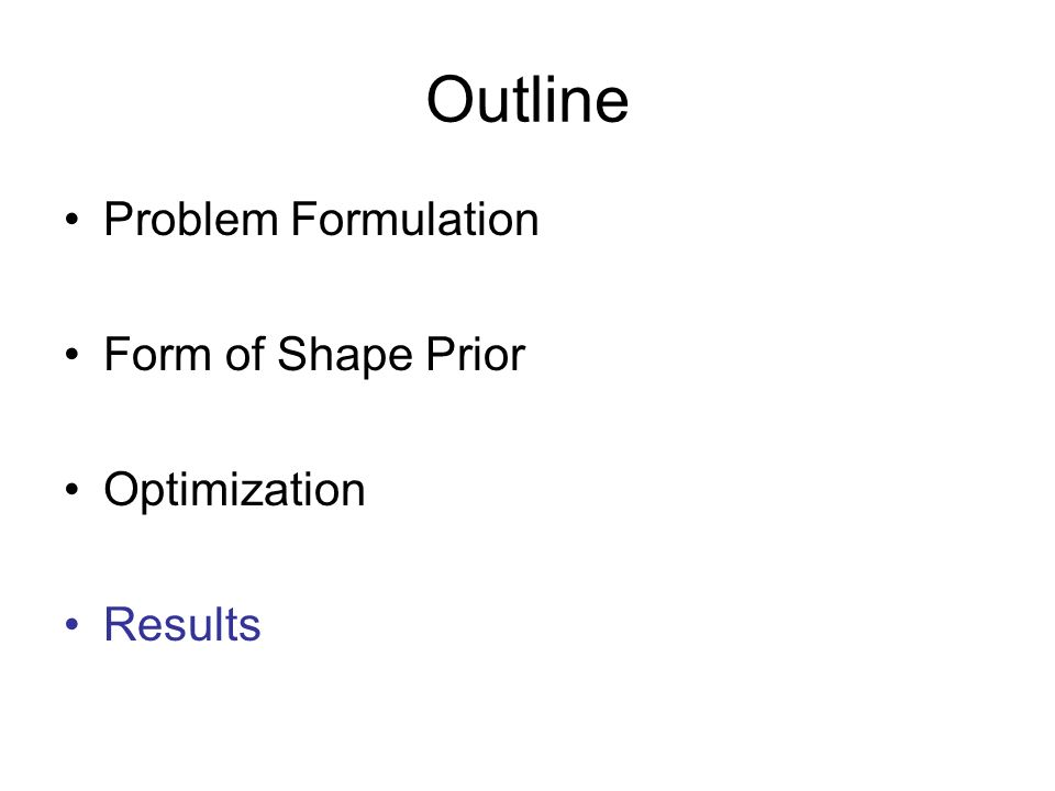 Outline Problem Formulation Form of Shape Prior Optimization Results