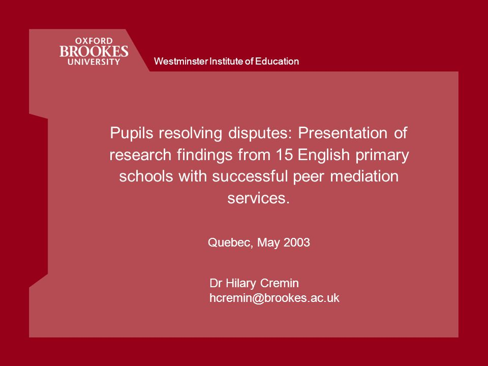 Westminster Institute of Education Pupils resolving disputes: Presentation of research findings from 15 English primary schools with successful peer mediation services.