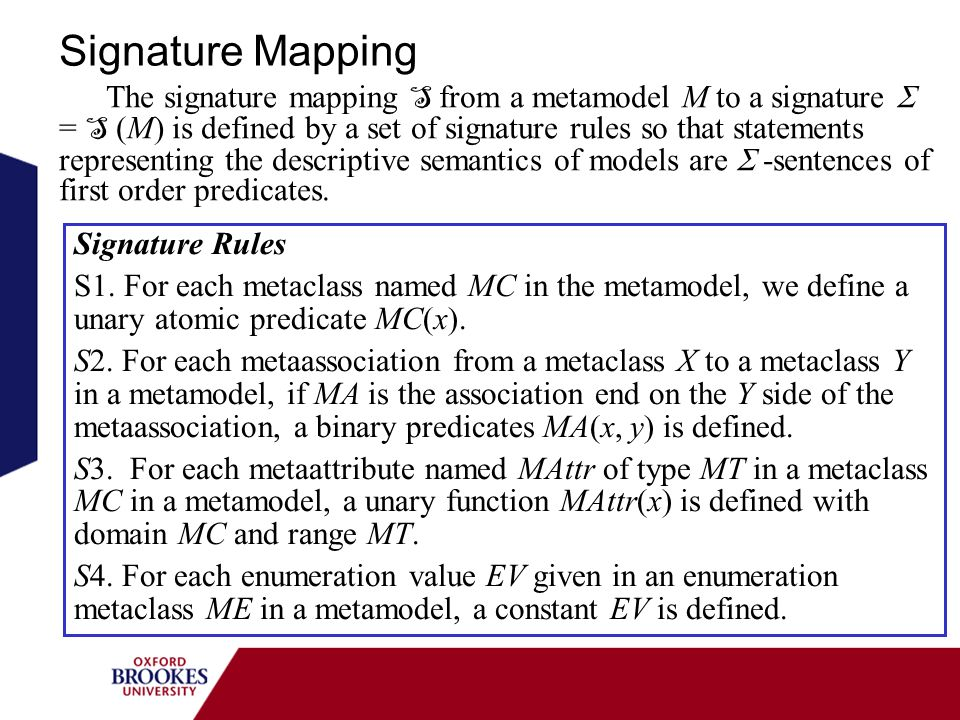 Signature Mapping The signature mapping S from a metamodel M to a signature = S (M) is defined by a set of signature rules so that statements represen