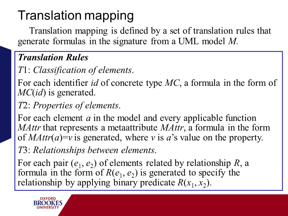 Translation mapping Translation mapping is defined by a set of translation rules that generate formulas in the signature from a UML model M. Translati
