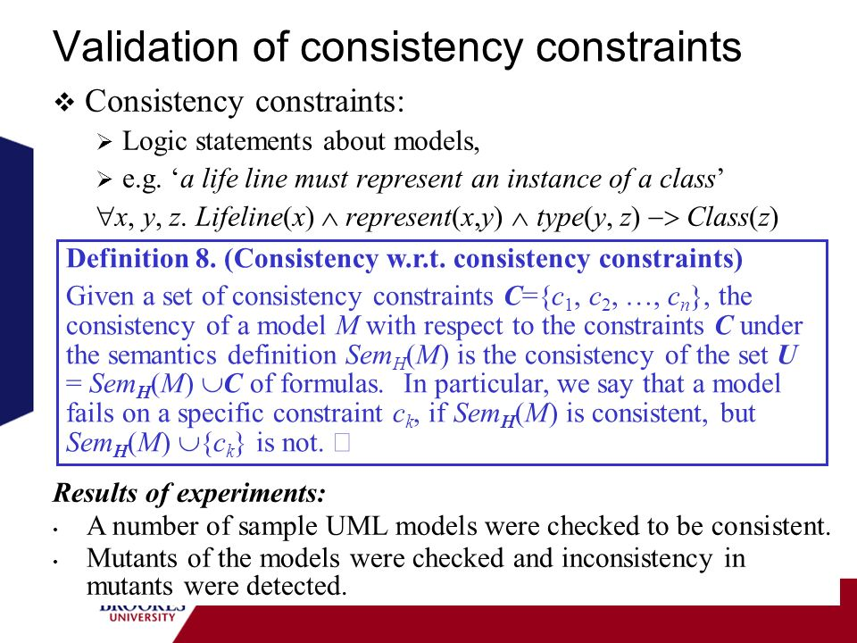 Validation of consistency constraints Consistency constraints: Logic statements about models, e.g. a life line must represent an instance of a class x