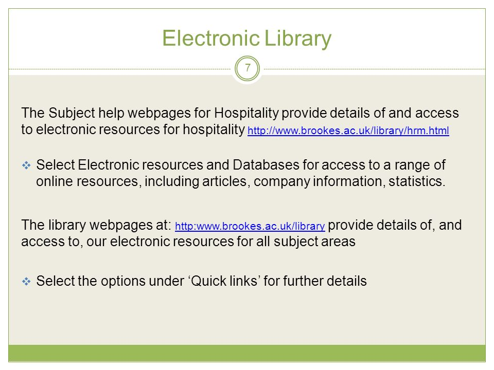 Electronic Library The Subject help webpages for Hospitality provide details of and access to electronic resources for hospitality http://www.brookes.