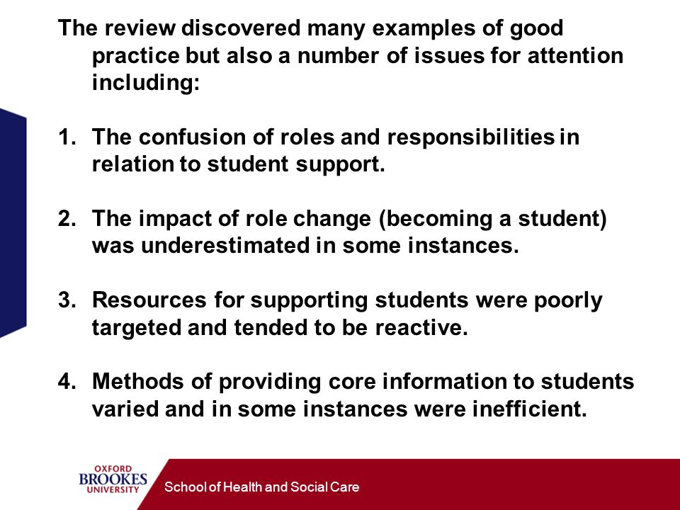 School of Health and Social Care The review discovered many examples of good practice but also a number of issues for attention including: 1.The confusion of roles and responsibilities in relation to student support.
