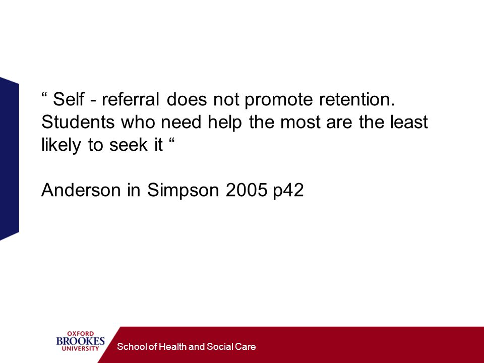 School of Health and Social Care Self - referral does not promote retention.