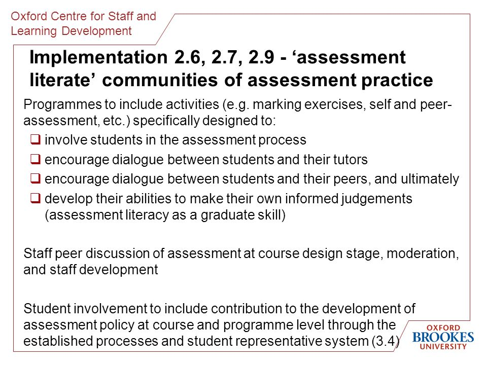 Oxford Centre for Staff and Learning Development Implementation 2.6, 2.7, 2.9 - assessment literate communities of assessment practice Programmes to include activities (e.g.