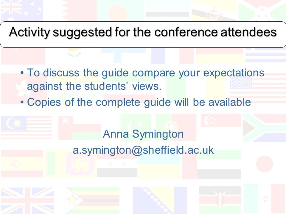Activity suggested for the conference attendees To discuss the guide compare your expectations against the students views.