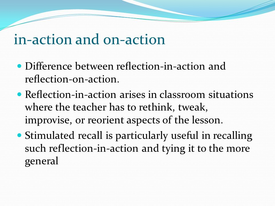 in-action and on-action Difference between reection-in-action and reection-on-action. Reection-in-action arises in classroom situations where the teac