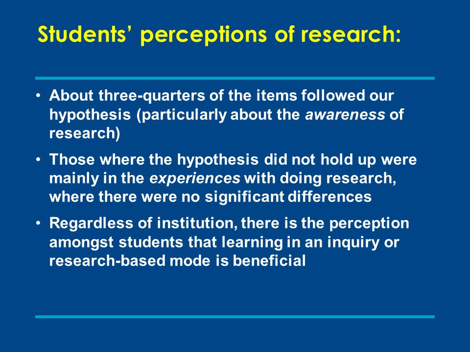 Students perceptions of research: About three-quarters of the items followed our hypothesis (particularly about the awareness of research) Those where