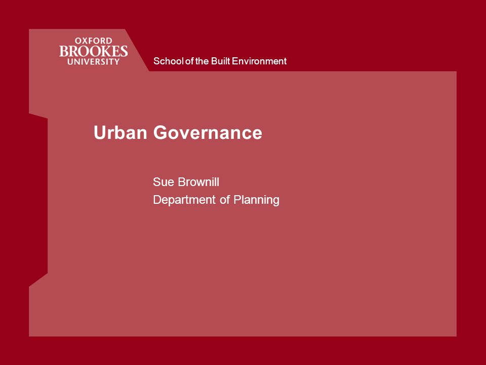 School of the Built Environment Urban Governance Sue Brownill Department of Planning