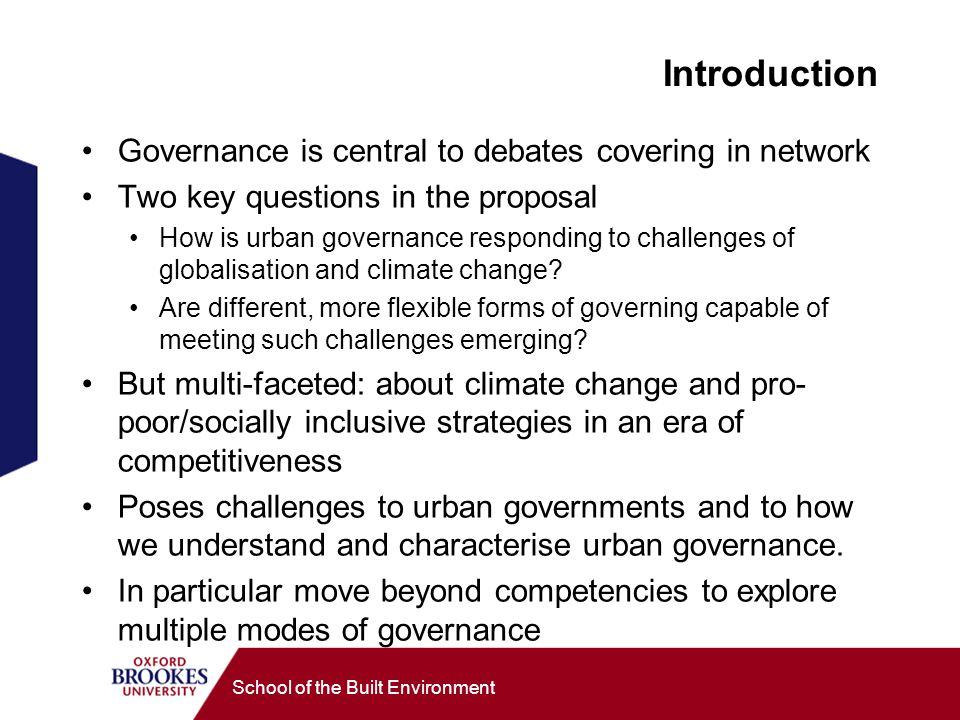School of the Built Environment Introduction Governance is central to debates covering in network Two key questions in the proposal How is urban governance responding to challenges of globalisation and climate change.