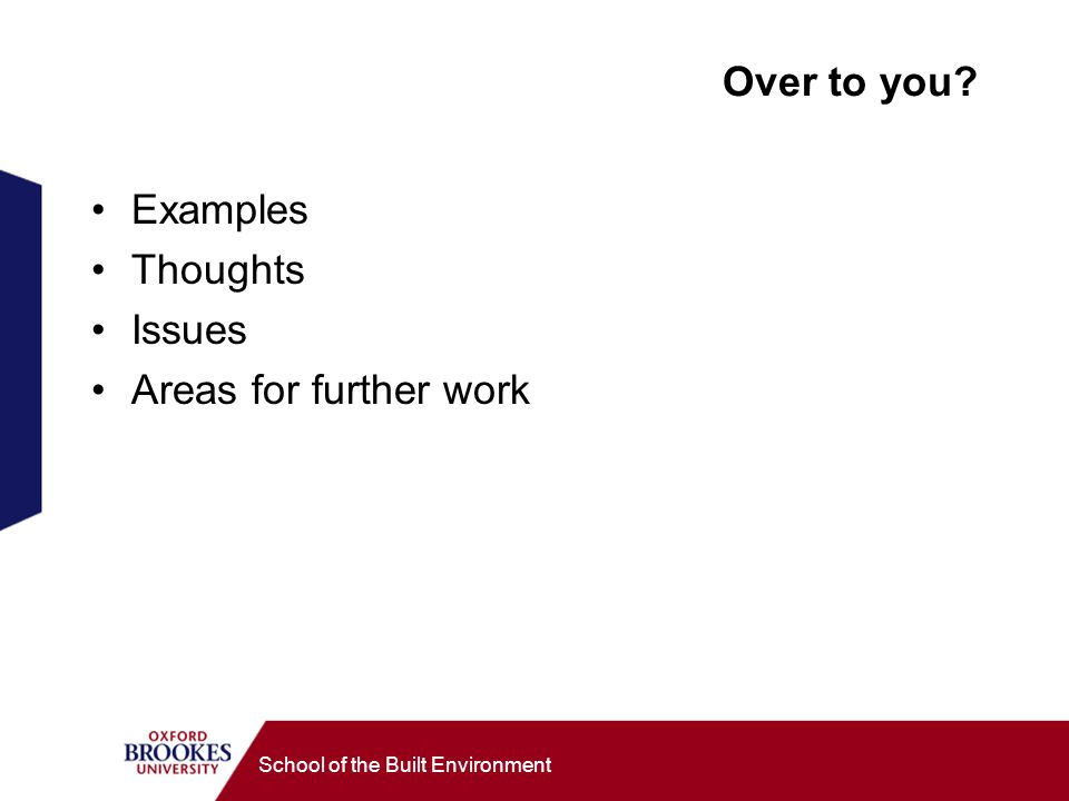 School of the Built Environment Over to you Examples Thoughts Issues Areas for further work