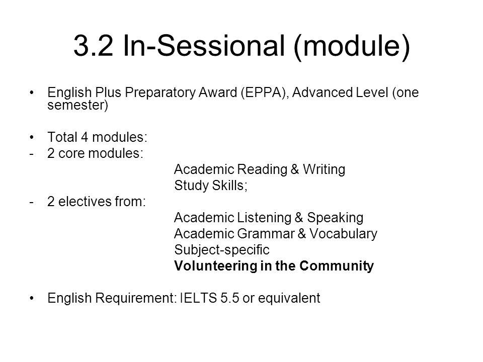 3.2 In-Sessional (module) English Plus Preparatory Award (EPPA), Advanced Level (one semester) Total 4 modules: -2 core modules: Academic Reading & Wr