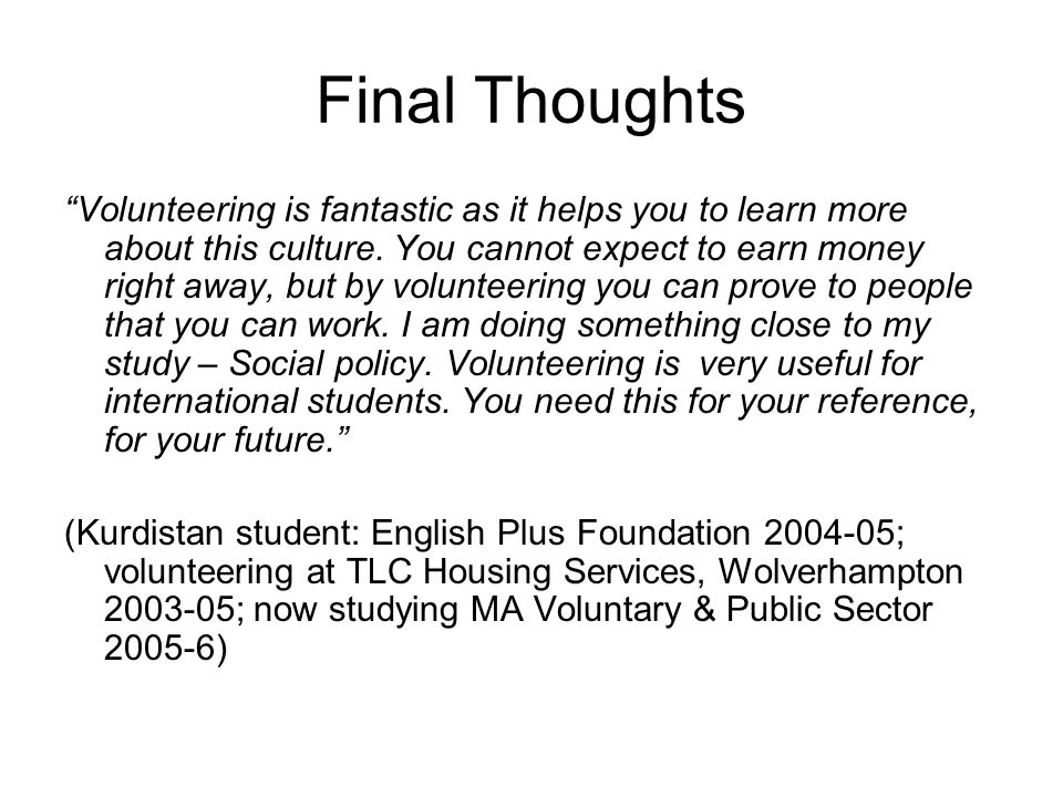 Final Thoughts Volunteering is fantastic as it helps you to learn more about this culture.