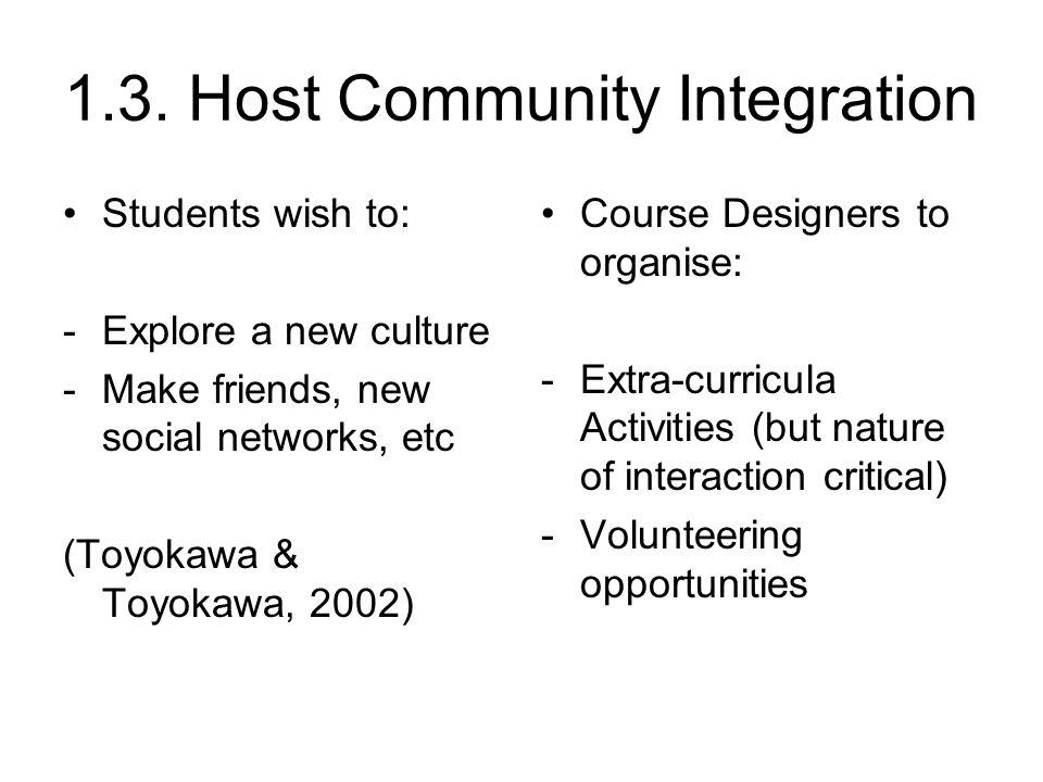 1.3. Host Community Integration Students wish to: -Explore a new culture -Make friends, new social networks, etc (Toyokawa & Toyokawa, 2002) Course De