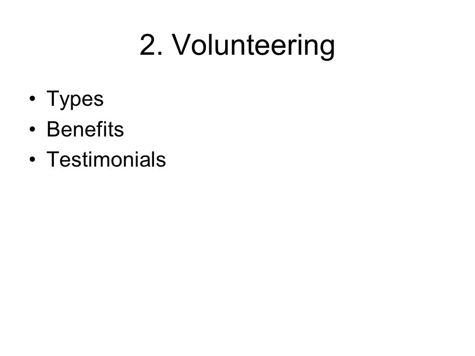 2.1 Volunteering - Types Primary School Visits – culture presentations & language teaching Organic Garden centre – potting, assistance generally Coffee Shop for the Blind – preparing food, serving customers, etc TLC Housing Services – Outreach/Support Worker