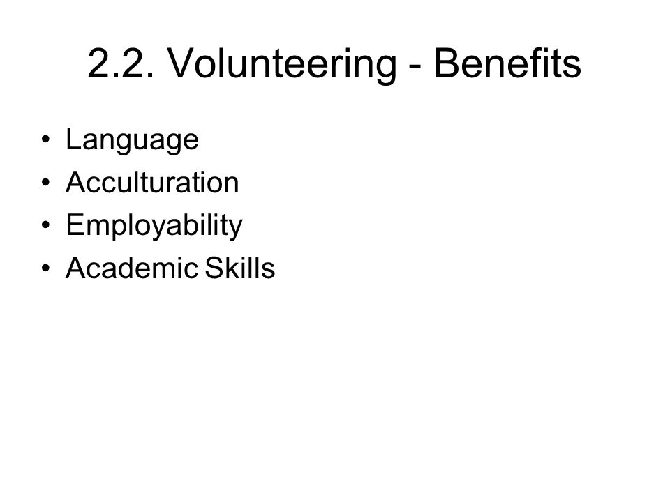 2.2. Volunteering - Benefits Language Acculturation Employability Academic Skills