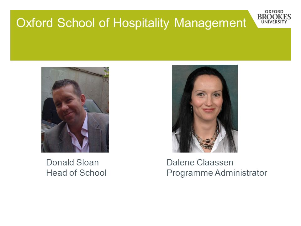 Oxford School of Hospitality Management Donald SloanDalene Claassen Head of School Programme Administrator