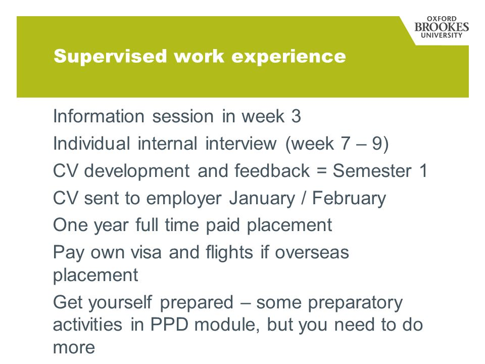 Supervised work experience Information session in week 3 Individual internal interview (week 7 – 9) CV development and feedback = Semester 1 CV sent t
