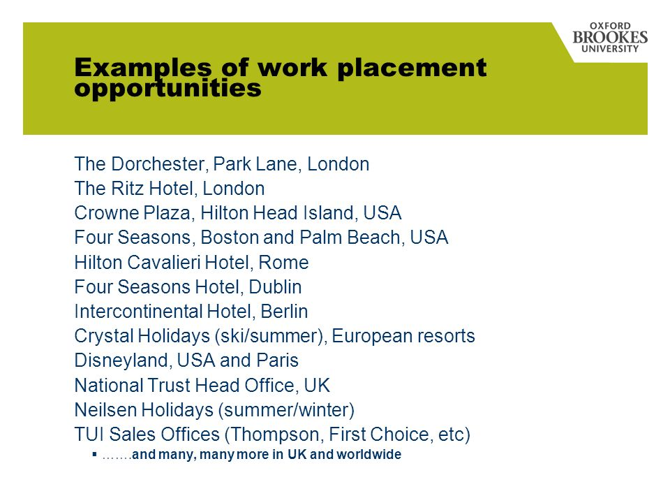 Examples of work placement opportunities The Dorchester, Park Lane, London The Ritz Hotel, London Crowne Plaza, Hilton Head Island, USA Four Seasons,