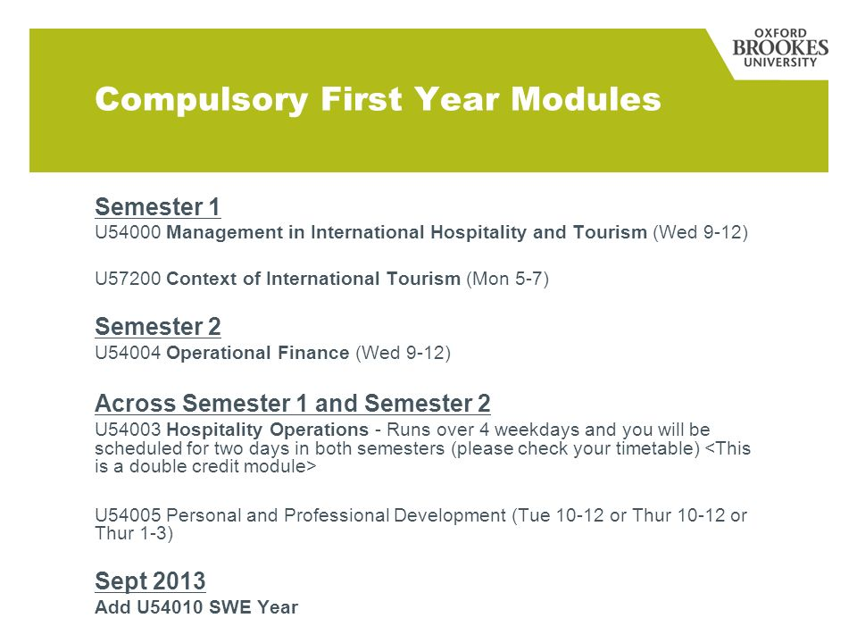 Semester 1 U54000 Management in International Hospitality and Tourism (Wed 9-12) U57200 Context of International Tourism (Mon 5-7) Semester 2 U54004 O