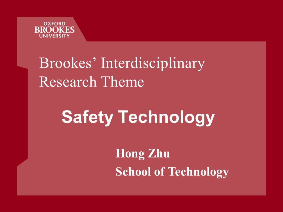 Hong Zhu School of Technology Safety Technology Brookes Interdisciplinary Research Theme