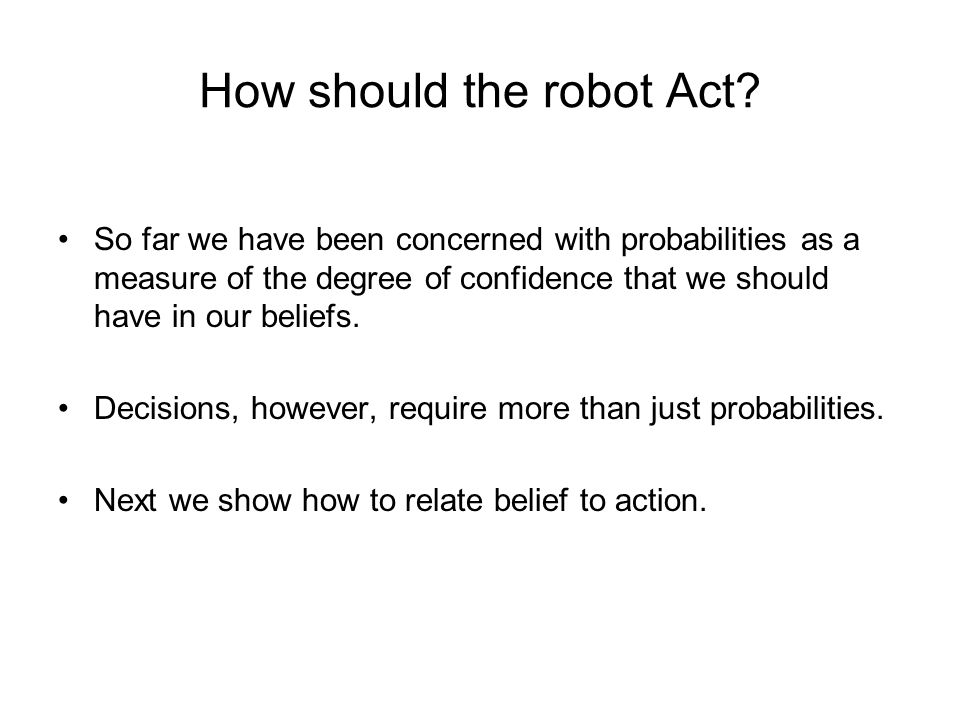 How should the robot Act.