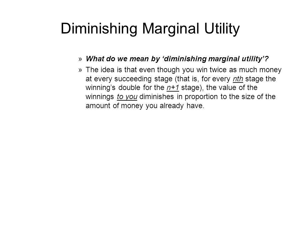 Diminishing Marginal Utility »What do we mean by diminishing marginal utility.