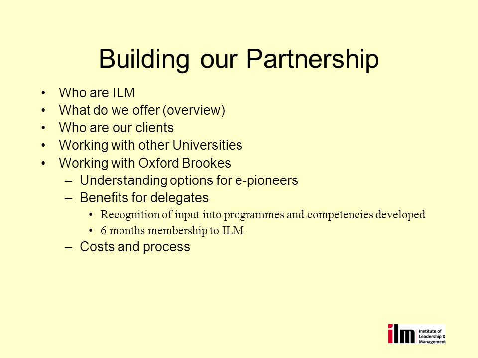 Building our Partnership Who are ILM What do we offer (overview) Who are our clients Working with other Universities Working with Oxford Brookes –Unde