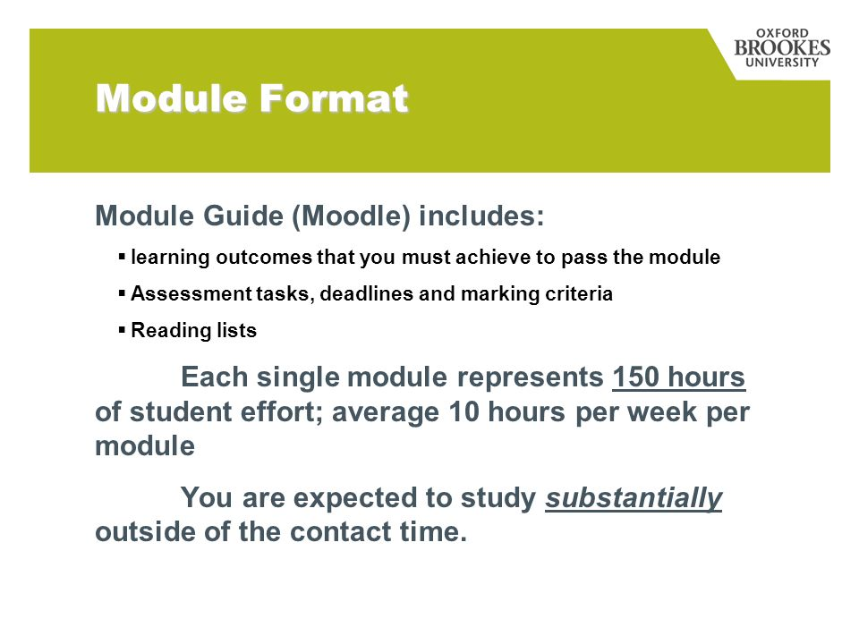 Module Format Module Guide (Moodle) includes: learning outcomes that you must achieve to pass the module Assessment tasks, deadlines and marking crite